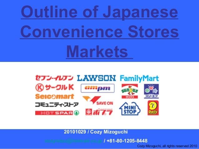 Outline of Japanese Convenience Stores Markets 20101029 / Cozy Mizoguchi cozymizo@hotmail.co.jp / +81-80-1205-8448 Cozy Mi...