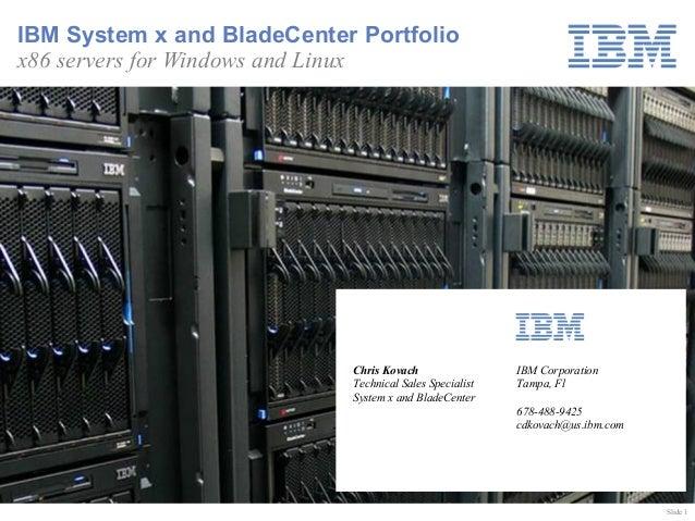 IBM System x and BladeCenter Portfoliox86 servers for Windows and Linux                            Chris Kovach           ...