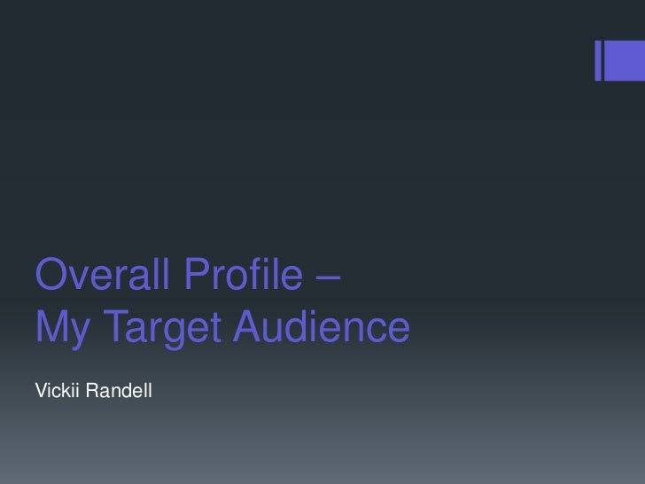 Overall Profile –My Target AudienceVickii Randell