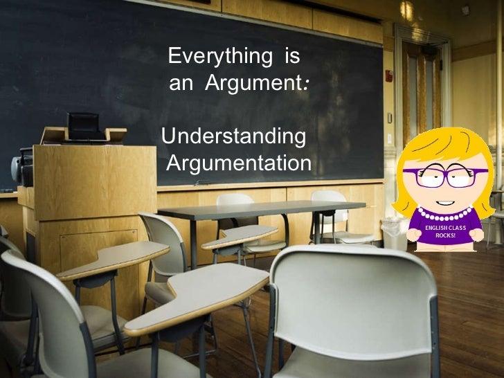 Everything is  an Argument:   Understanding  Argumentation