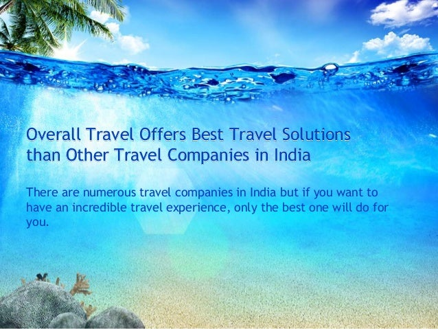 Overall Travel Offers Best Travel Solutionsthan Other Travel Companies in IndiaThere are numerous travel companies in Indi...