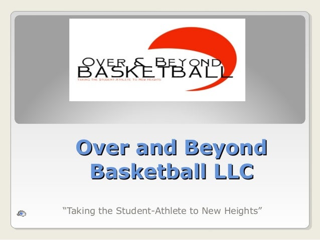 """Over and Beyond   Basketball LLC""""Taking the Student-Athlete to New Heights"""""""