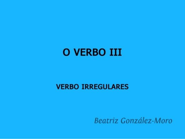 O verbo galego. Morfoloxía. Verbos irregulares