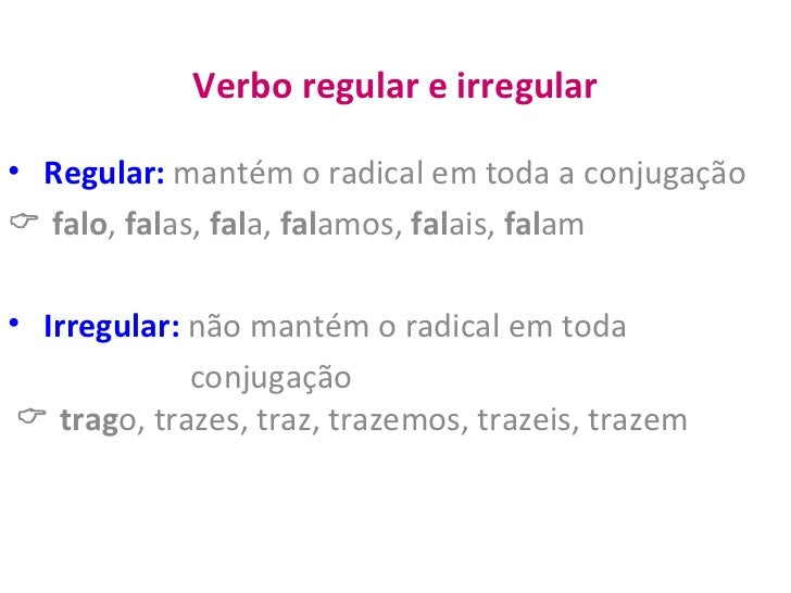 Verbo regular e irregular <ul><li>Regular:  mantém o radical em toda a conjugação </li></ul><ul><li>   falo ,  fal as,  f...