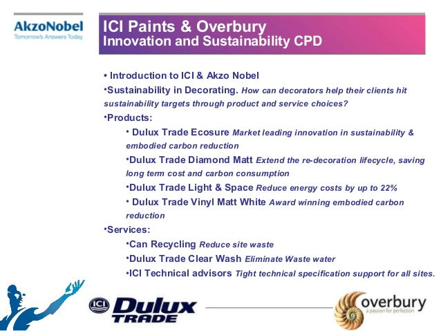 ICI Paints & OverburyInnovation and Sustainability CPD• Introduction to ICI & Akzo Nobel•Sustainability in Decorating. How...