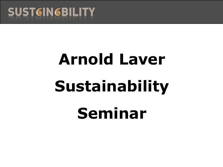 Arnold LaverSustainability  Seminar