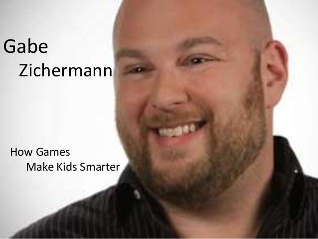 Gabe ZichermannHow Games  Make Kids Smarter