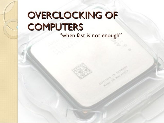 "OVERCLOCKING OFOVERCLOCKING OF COMPUTERSCOMPUTERS ""when fast is not enough"""