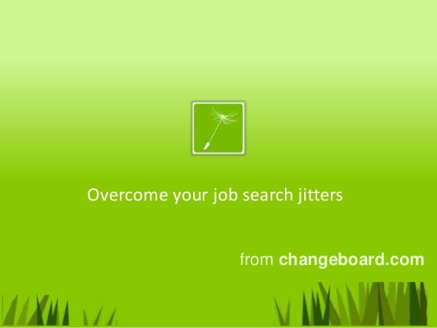 Overcome your job search jitters                   from changeboard.com