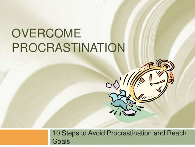 OVERCOMEPROCRASTINATION     10 Steps to Avoid Procrastination and Reach     Goals
