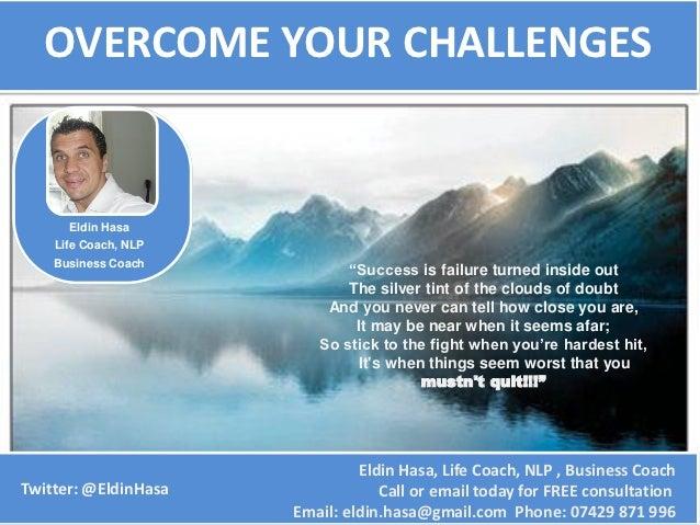 "OVERCOME YOUR CHALLENGES      Eldin Hasa    Life Coach, NLP    Business Coach                             ""Success is fail..."