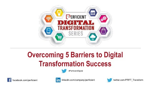 Overcoming 5 Barriers to Digital Transformation Success facebook.com/perficient twitter.com/PRFT_Transformlinkedin.com/com...