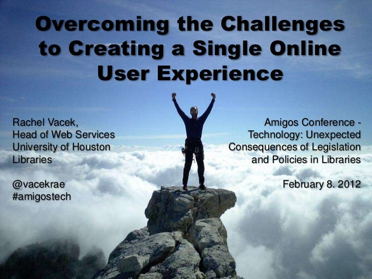 Overcoming the Challenges    to Creating a Single Online         User ExperienceRachel Vacek,                 Amigos Confe...