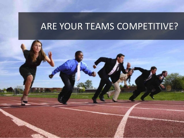 ARE YOUR TEAMS COMPETITIVE?                         16