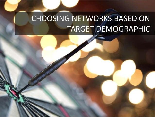 CHOOSING NETWORKS BASED ON        TARGET DEMOGRAPHIC                        2