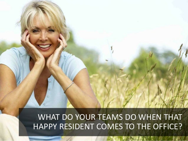 WHAT DO YOUR TEAMS DO WHEN THATHAPPY RESIDENT COMES TO THE OFFICE?                                20