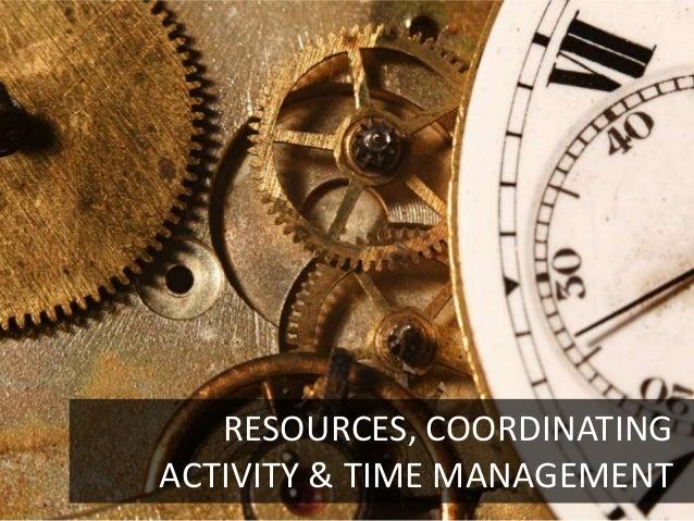RESOURCES, COORDINATINGACTIVITY & TIME MANAGEMENT                        26