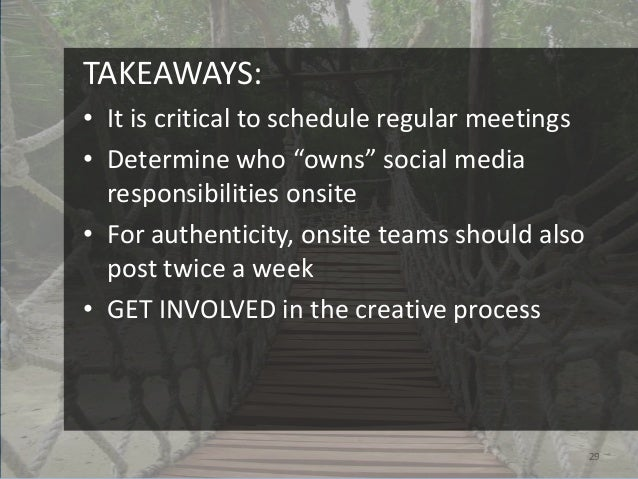 """TAKEAWAYS:• It is critical to schedule regular meetings• Determine who """"owns"""" social media  responsibilities onsite• For a..."""