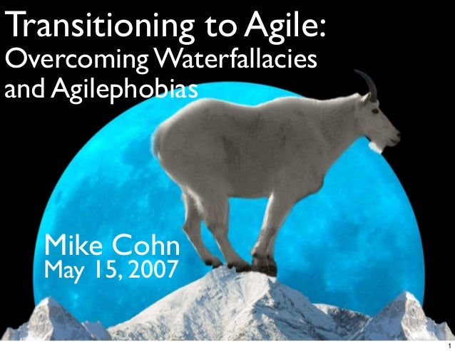 Transitioning to Agile:Overcoming Waterfallaciesand AgilephobiasMike CohnMay 15, 20071