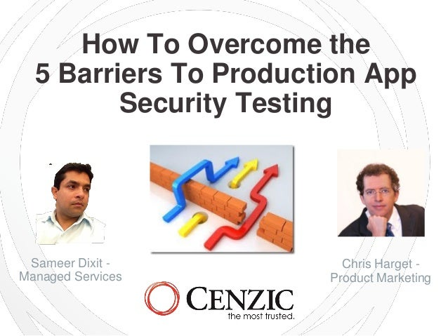 How To Overcome the 5 Barriers To Production App Security Testing Chris Harget - Product Marketing Sameer Dixit - Managed ...