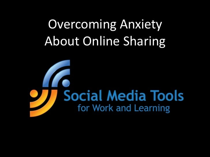 Overcoming Anxiety About Online Sharing<br />