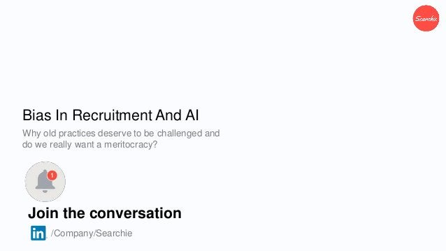 Bias In Recruitment And AI Why old practices deserve to be challenged and do we really want a meritocracy? Join the conver...