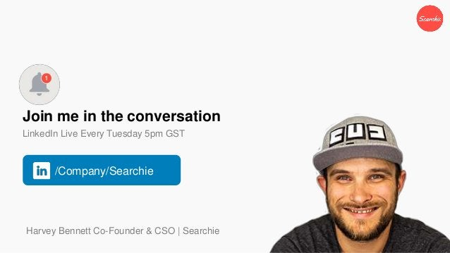 Join me in the conversation LinkedIn Live Every Tuesday 5pm GST Harvey Bennett Co-Founder & CSO   Searchie /Company/Search...