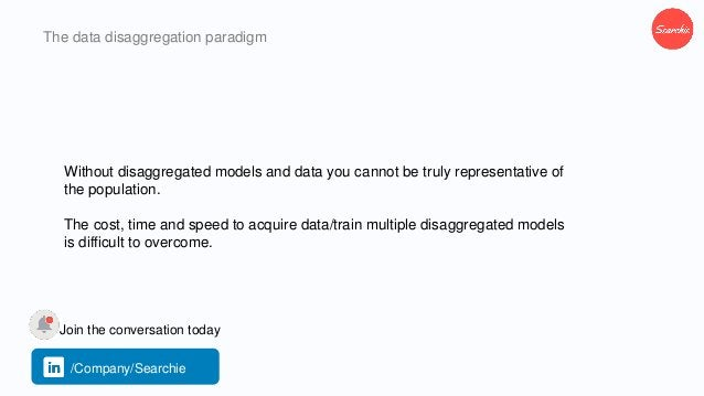 The data disaggregation paradigm Without disaggregated models and data you cannot be truly representative of the populatio...