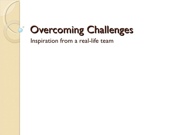 Overcoming Challenges Inspiration from a real-life team