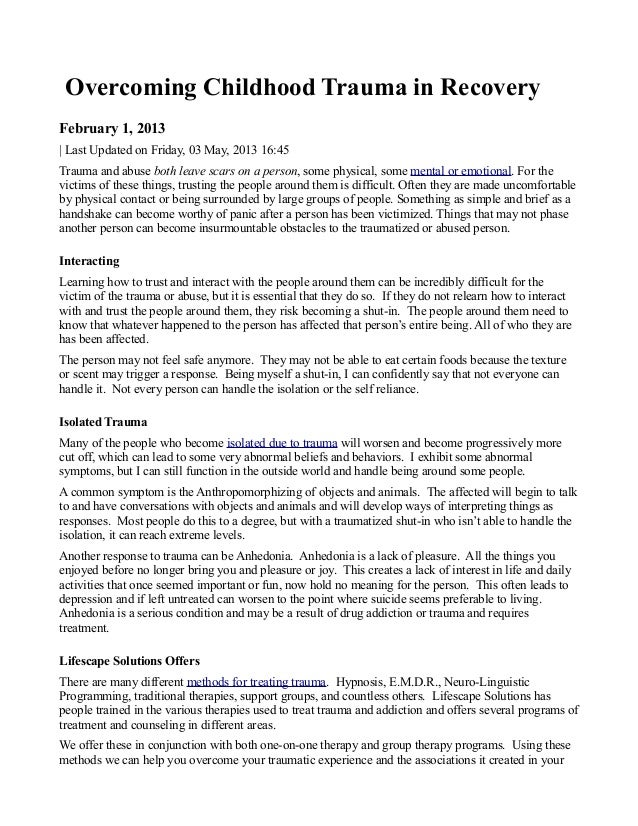 Overcoming Childhood Trauma in RecoveryFebruary 1, 2013| Last Updated on Friday, 03 May, 2013 16:45Trauma and abuse both l...