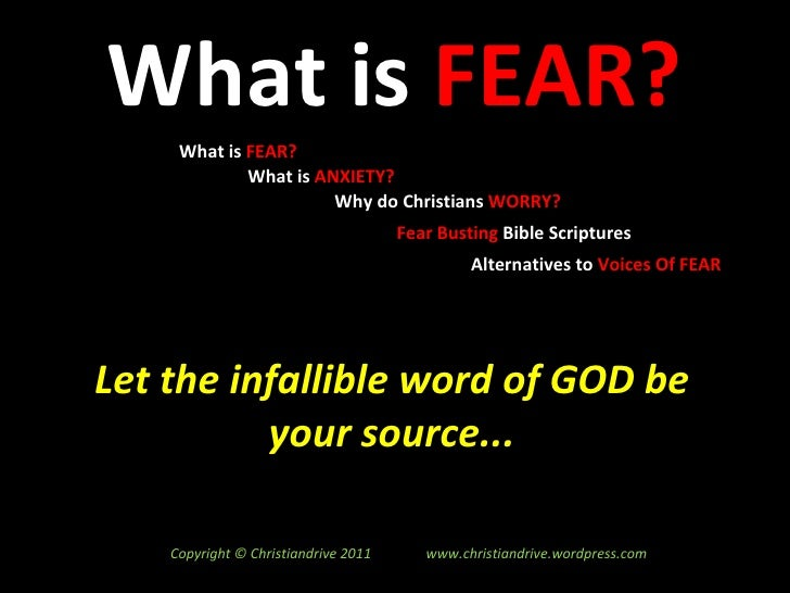 What is  FEAR? What is  FEAR? What is  ANXIETY? Why do Christians  WORRY? Fear Busting  Bible Scriptures Alternatives to  ...