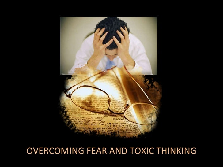 OVERCOMING FEAR AND TOXIC THINKING