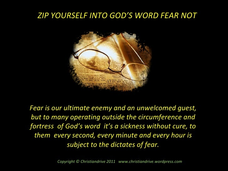 ZIP YOURSELF INTO GOD'S WORD FEAR NOT Fear is our ultimate enemy and an unwelcomed guest, but to many operating outside th...