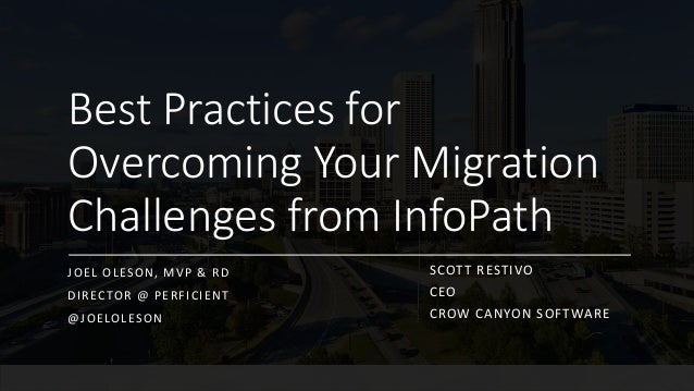 Best Practices for Overcoming Your Migration Challenges from InfoPath JOEL OLESON, MVP & RD DIRECTOR @ PERFICIENT @JOELOLE...