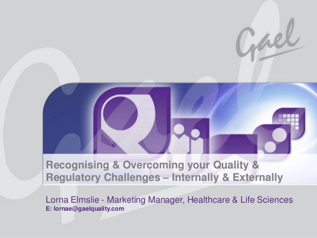 Recognising & Overcoming your Quality &                  Regulatory Challenges – Internally & Externally                  ...