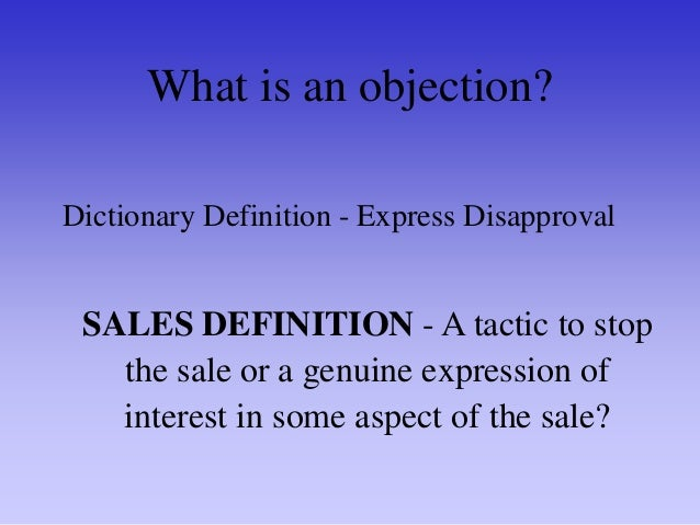 Are objections a good or bad thing? A professional consultant sees an objection as a buying signal