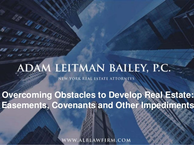 1 Overcoming Obstacles to Develop Real Estate: Easements, Covenants and Other Impediments
