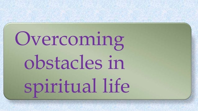 Overcoming obstacles in spiritual life