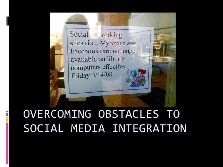 OVERCOMINGOBSTACLESTO SOCIALMEDIAINTEGRATION