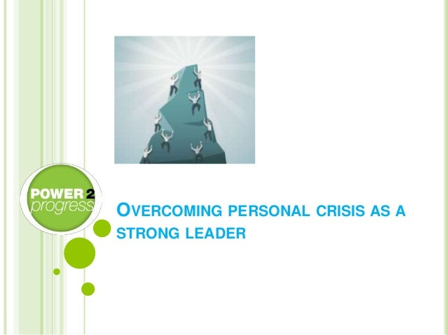 OVERCOMING PERSONAL CRISIS AS A STRONG LEADER