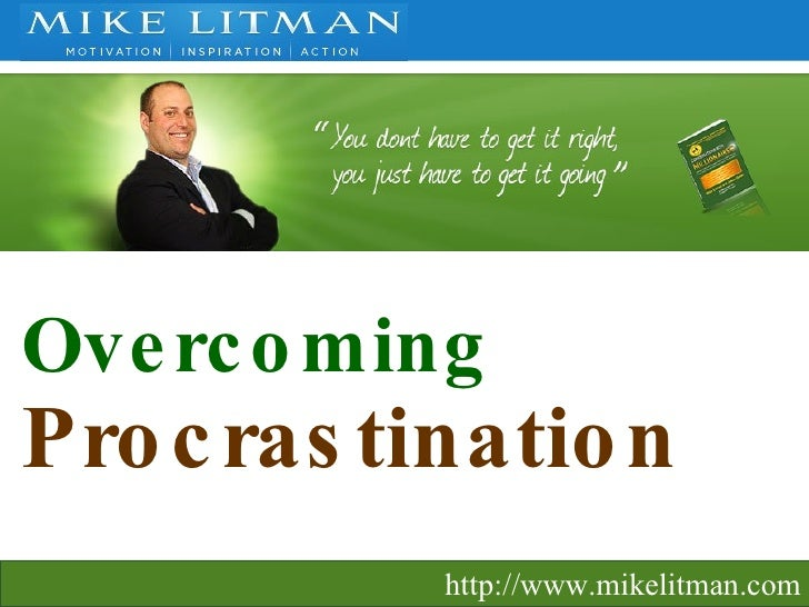 Overcoming  Procrastination   http://www.mikelitman.com
