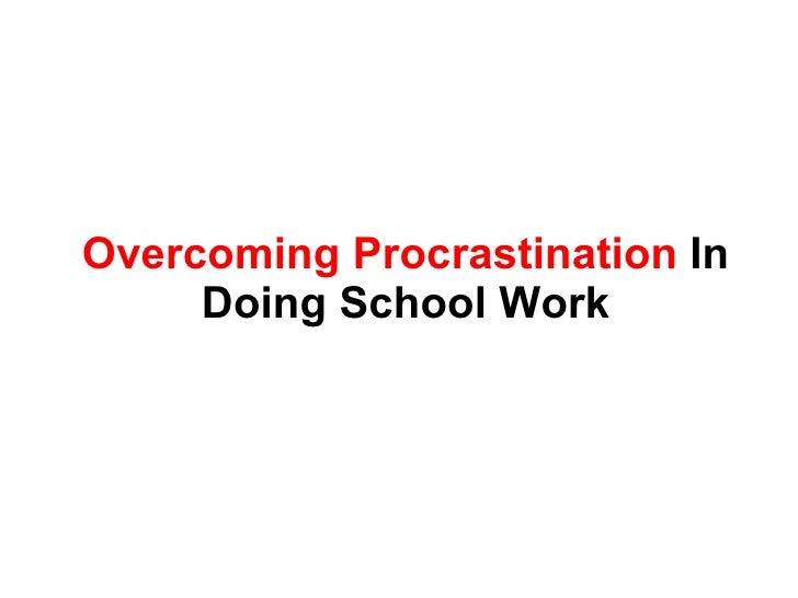 Overcoming Procrastination  In Doing School Work