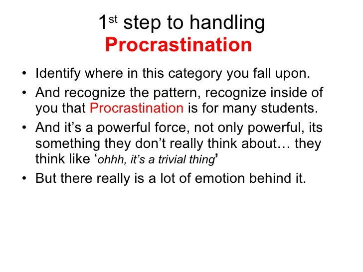 1 st  step to handling  Procrastination   <ul><li>Identify where in this category you fall upon. </li></ul><ul><li>And rec...