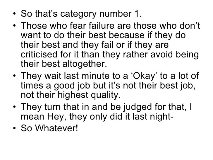<ul><li>So that's category number 1. </li></ul><ul><li>Those who fear failure are those who don't want to do their best be...