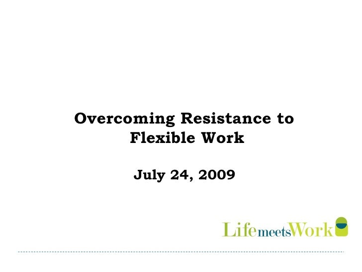 Overcoming Resistance to  Flexible Work July 24, 2009