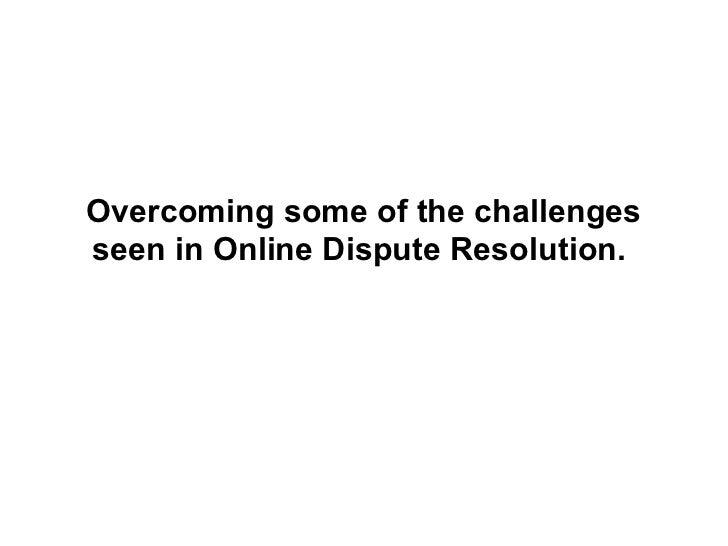 Overcoming some of the challengesseen in Online Dispute Resolution.