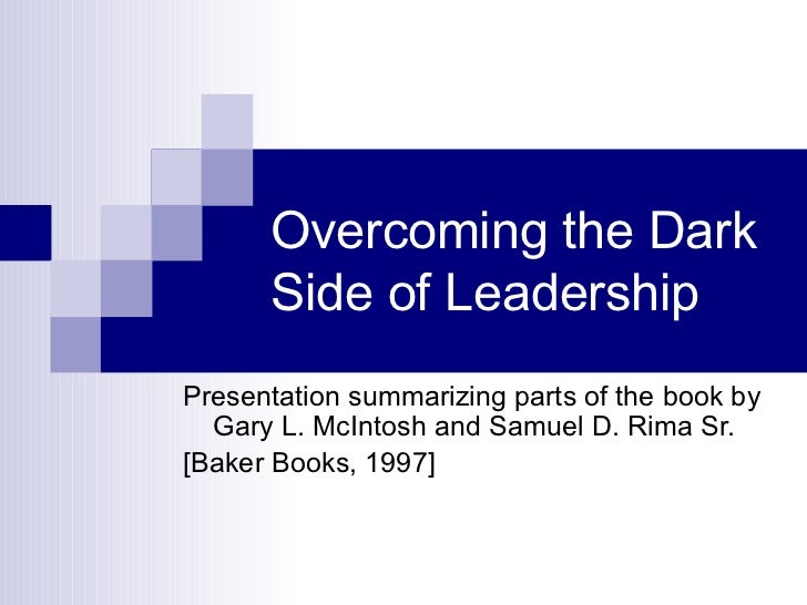 Overcoming the Dark Side of Leadership Presentation summarizing parts of the book by Gary L. McIntosh and Samuel D. Rima S...