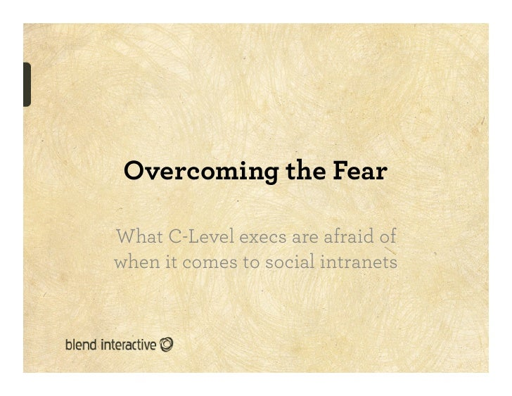 Overcoming the FearWhat C-Level execs are afraid ofwhen it comes to social intranets