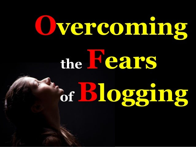 Overcoming the Fears of Blogging