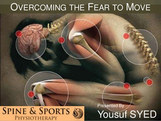 OVERCOMING THE FEAR TO MOVE  Presented By  Yousuf SYED